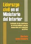 LIDERAZGO CIVIL EN EL MINISTERIO DEL INTERIOR. TESTIMONIO DE UNA EXPERIENCIA DE REFORMA POLICIAL Y GESTION DEMOCRATICA