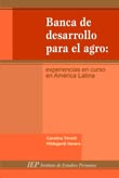 BANCA DE DESARROLLO PARA EL AGRO: EXPERIENCIAS EN CURSO EN AMERICA LATINA