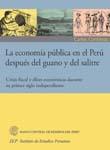 LA ECONOMIA PUBLICA EN EL PERU DESPUES DEL GUANO Y DEL SALITRE. CRISIS FISCAL Y ELITES ECONOMICAS