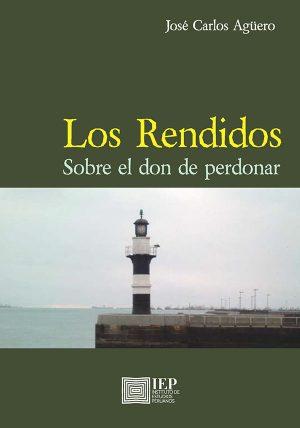 LOS RENDIDOS. SOBRE EL DON DE PERDONAR – Fondo Editorial del IEP