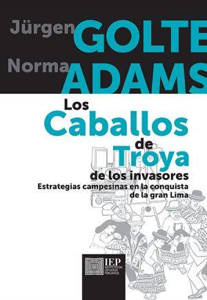 LOS CABALLOS DE TROYA DE LOS INVASORES. ESTRATEGIAS CAMPESINAS EN LA CONQUISTA DE LA GRAN LIMA
