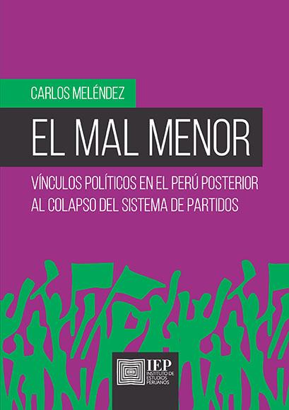 EL MAL MENOR. VÍNCULOS POLÍTICOS EN EL PERÚ POSTERIOR AL COLAPSO DEL SISTEMA DE PARTIDOS