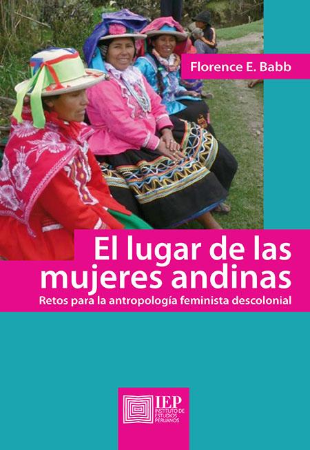 EL LUGAR DE LAS MUJERES ANDINAS. RETOS PARA LA ANTROPOLOGÍA FEMINISTA DESCOLONIAL