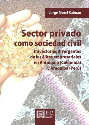 SECTOR PRIVADO COMO SOCIEDAD CIVIL. TRAYECTORIAS DIVERGENTES DE LAS ÉLITES EMPRESARIALES