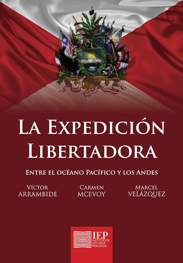 LA EXPEDICIÓN LIBERTADORA. ENTRE EL OCÉANO PACÍFICO Y LOS ANDES