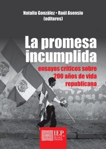 LA PROMESA INCUMPLIDA. ENSAYOS CRÍTICOS SOBRE 200 AÑOS DE VIDA REPUBLICANA